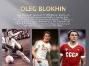 OLEG BLOKHIN Oleg Blokhin November 5 1952