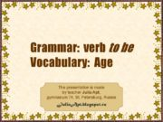 Grammar: verb to be Vocabulary: Age The presentation