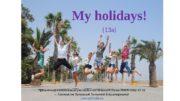 My holidays! (13 a) Презентация составлена учителем английского