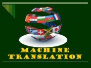 Machine translation Machine translation, sometimes referred to by
