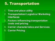 5. Transportation Time and place utility Transportation/ Logistics/