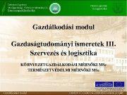 Gazdálkodási modul Gazdaságtudományi ismeretek III Szervezés és logisztika