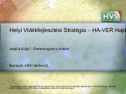 Helyi Vidékfejlesztési Stratégia HA-VER Hajd Hajdúk jövője