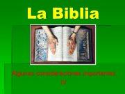 La Biblia Algunas consideraciones importantes IV LOS