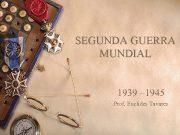 SEGUNDA GUERRA MUNDIAL 1939 1945 Prof Euclides