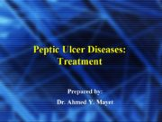 Peptic Ulcer Diseases: Treatment Prepared by: Dr. Ahmed