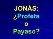 JONÁS Profeta o Payaso JONÁS por Miguel