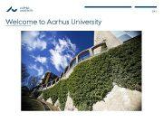 AARHUS UNIVERSITY Welcome to Aarhus University 2012