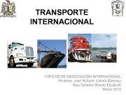 TRANSPORTE INTERNACIONAL TOPICOS DE NEGOCIACIÓN INTERNACIONAL Profesor José