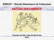 EDICAT Escola Diocesana de Catequese ANTIGO TESTAMENTO
