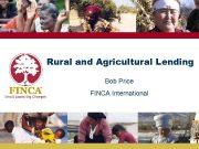 Rural and Agricultural Lending Bob Price FINCA International