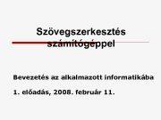 Szövegszerkesztés számítógéppel Bevezetés az alkalmazott informatikába 1 előadás