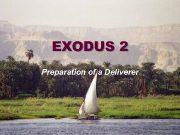 EXODUS 2 Preparation of a Deliverer Exodus
