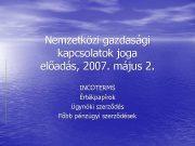 Nemzetközi gazdasági kapcsolatok joga előadás 2007 május 2
