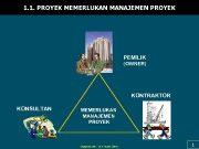 1 1 PROYEK MEMERLUKAN MANAJEMEN PROYEK PEMILIK OWNER