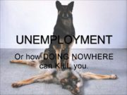 Or how DOING NOWHERE can KILL you. UNEMPLOYMENT