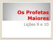 Os Profetas Maiores Lições 9 e 10
