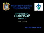 Universidad Veracruzana Facultad de Historia HISTORIOGRAFÍA CONTEMPORÁNEA Unidad