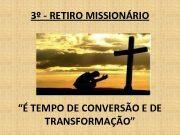 3º — RETIRO MISSIONÁRIO É TEMPO DE CONVERSÃO