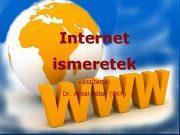 Internet ismeretek Készítette Dr Antal Péter EKF