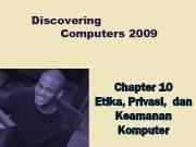 Discovering Computers 2009 Chapter 10 Etika Privasi dan