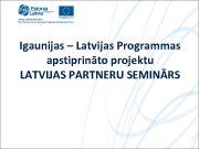 Igaunijas Latvijas Programmas apstiprināto projektu LATVIJAS PARTNERU