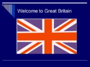 Welcome to Great Britain THE UNITED KINGDOM OF