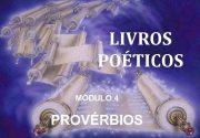LIVROS POÉTICOS MÓDULO 4 PROVÉRBIOS LIVROS POÉTICOS