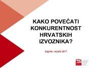 KAKO POVEĆATI KONKURENTNOST HRVATSKIH IZVOZNIKA Zagreb veljača 2017