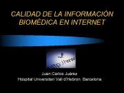 CALIDAD DE LA INFORMACIÓN BIOMÉDICA EN INTERNET Juan