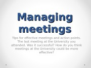 Managing meetings Tips for effective meetings and action