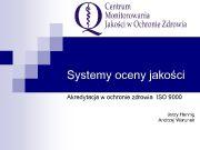 Systemy oceny jakości Akredytacja w ochronie zdrowia ISO
