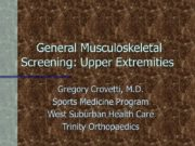 1 General Musculoskeletal Screening: Upper Extremities Gregory Crovetti,