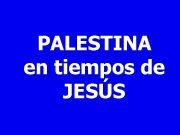 PALESTINA en tiempos de JESÚS Palestina en