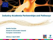Industry-Academia Partnerships and Pathways Kamila Partyka Research Directorate-General