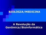 BIOLOGIA MEDICINA A Revolução da Genômica Bioinformática A Verdadeira
