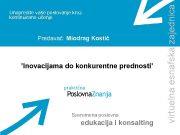 Predavač Miodrag Kostić Inovacijama do konkurentne prednosti Savremena