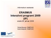 Informativni sestanek ERASMUS Intenzivni programi 2009 IP sreda