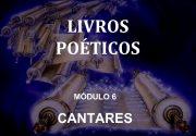 LIVROS POÉTICOS MÓDULO 6 CANTARES LIVROS POÉTICOS
