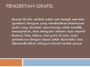 PENGERTIAN GRAFIS Desain Grafis adalah satu bentuk seni