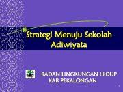 Strategi Menuju Sekolah Adiwiyata BADAN LINGKUNGAN HIDUP KAB