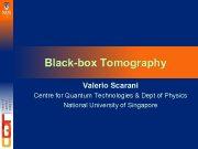 Black-box Tomography Valerio Scarani Centre for Quantum Technologies