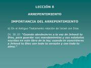 LECCIÓN 8 ARREPENTIMIENTO IMPORTANCIA DEL ARREPENTIMIENTO a En
