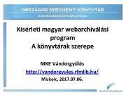 ORSZÁGOS SZÉCHÉNYI KÖNYVTÁR E-SZOLGÁLTATÁSI IGAZGATÓSÁG Kísérleti magyar webarchiválási