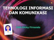 TEHNOLOGI INFORMASI DAN KOMUNIKASI Oleh Dicky Firnando