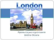 Презентацию подготовила Valdina Oksana  London is the
