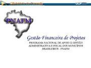 Gestão Financeira de Projetos PROGRAMA NACIONAL DE APOIO