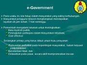 e-Government Ø Pada waktu ini kita hidup dalam