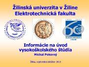 Žilinská univerzita v Žiline Elektrotechnická fakulta Informácie na