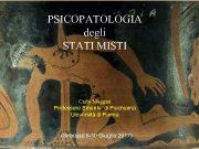 PSICOPATOLOGIA degli STATI MISTI Carlo Maggini Professore Emerito
